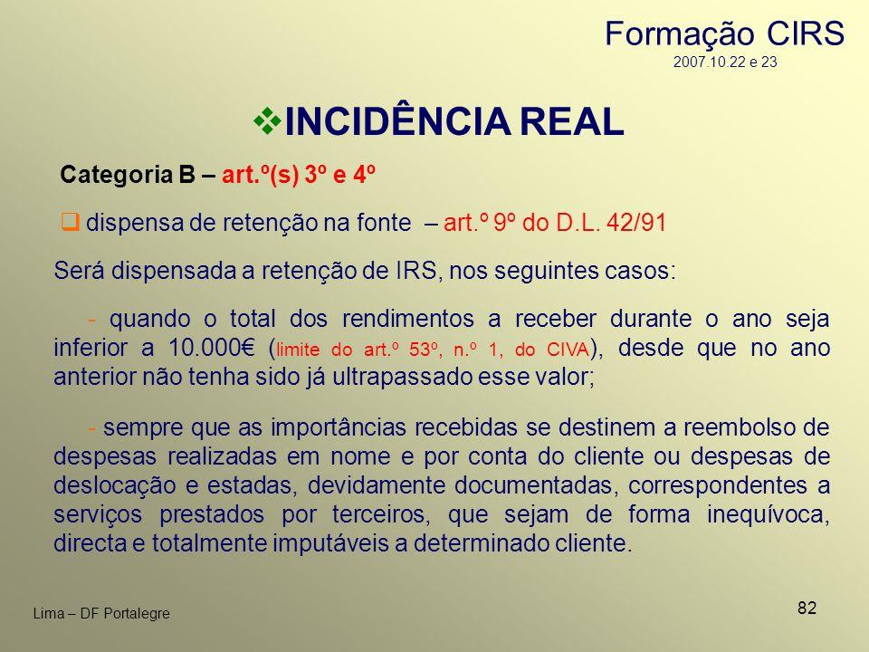 82 Lima – DF Portalegre INCIDÊNCIA REAL Categoria B – art.º(s) 3º e 4º - sempre que as importâncias recebidas se destinem a reembolso de despesas real