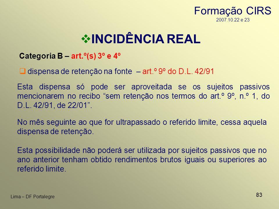 83 Lima – DF Portalegre INCIDÊNCIA REAL Categoria B – art.º(s) 3º e 4º Esta possibilidade não poderá ser utilizada por sujeitos passivos que no ano an