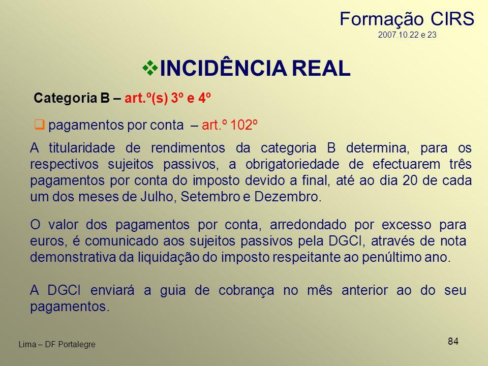 84 Lima – DF Portalegre INCIDÊNCIA REAL Categoria B – art.º(s) 3º e 4º A DGCI enviará a guia de cobrança no mês anterior ao do seu pagamentos. A titul