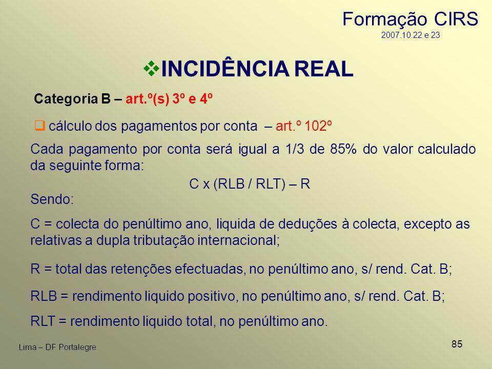 85 Lima – DF Portalegre INCIDÊNCIA REAL Categoria B – art.º(s) 3º e 4º R = total das retenções efectuadas, no penúltimo ano, s/ rend. Cat. B; Cada pag