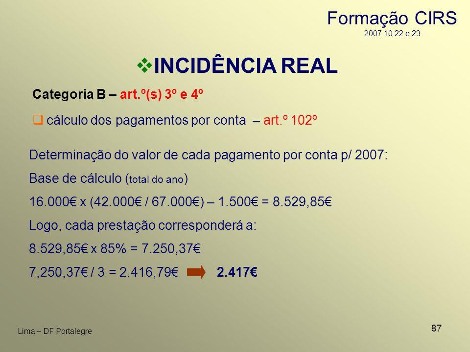 87 Lima – DF Portalegre INCIDÊNCIA REAL Categoria B – art.º(s) 3º e 4º Determinação do valor de cada pagamento por conta p/ 2007: Base de cálculo ( to