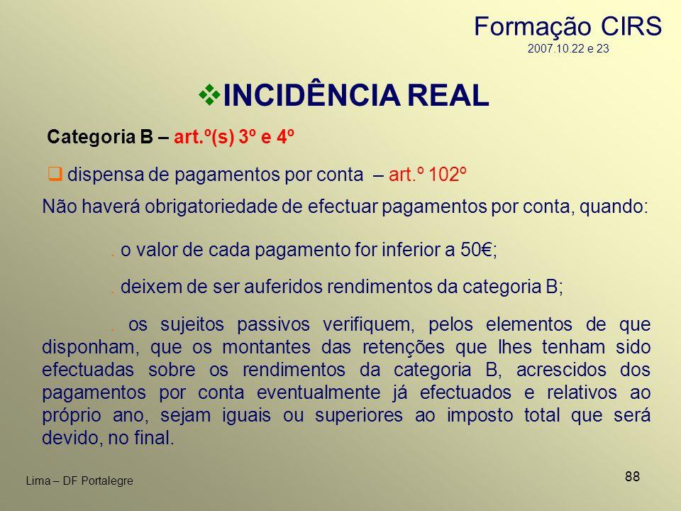 88 Lima – DF Portalegre INCIDÊNCIA REAL Categoria B – art.º(s) 3º e 4º. deixem de ser auferidos rendimentos da categoria B; Não haverá obrigatoriedade
