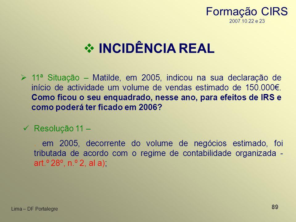 89 Lima – DF Portalegre INCIDÊNCIA REAL 11ª Situação – Matilde, em 2005, indicou na sua declaração de início de actividade um volume de vendas estimad