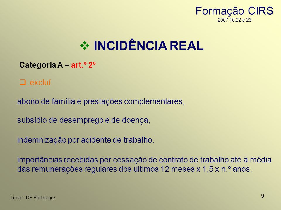 120 Lima – DF Portalegre INCIDÊNCIA REAL Categoria E – art.º(s) 5º, 6º e 7º isenções – art.º(s) 19º, 20º, 22º, 23º e 59º, do EBF:.