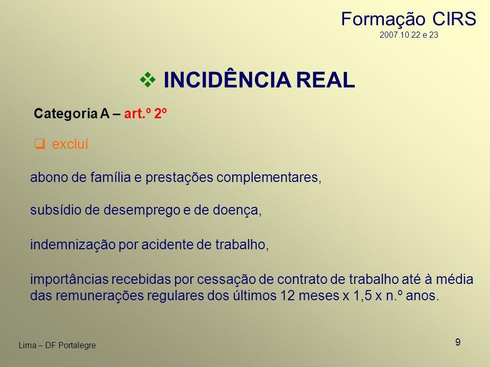 9 Lima – DF Portalegre INCIDÊNCIA REAL Categoria A – art.º 2º importâncias recebidas por cessação de contrato de trabalho até à média das remunerações