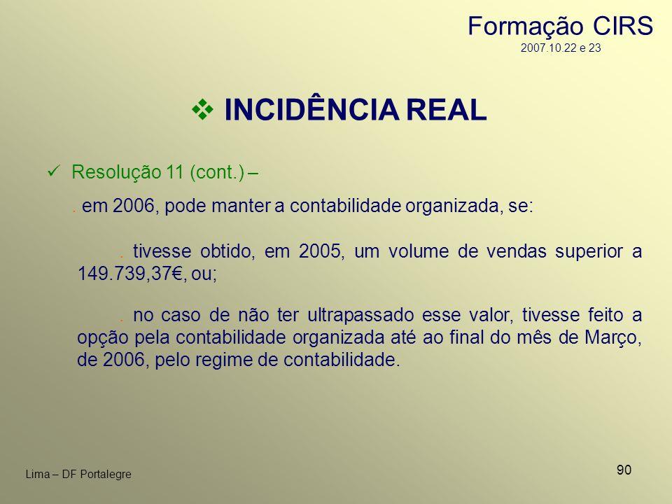 90 Lima – DF Portalegre INCIDÊNCIA REAL Resolução 11 (cont.) –. em 2006, pode manter a contabilidade organizada, se:. tivesse obtido, em 2005, um volu
