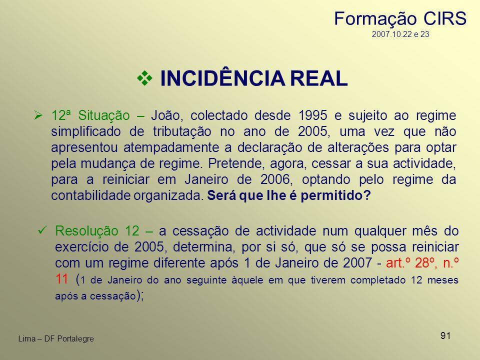 91 Lima – DF Portalegre INCIDÊNCIA REAL 12ª Situação – João, colectado desde 1995 e sujeito ao regime simplificado de tributação no ano de 2005, uma v