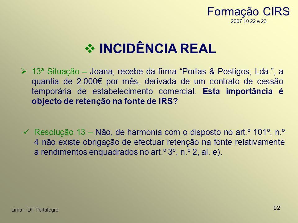 92 Lima – DF Portalegre INCIDÊNCIA REAL 13ª Situação – Joana, recebe da firma Portas & Postigos, Lda., a quantia de 2.000 por mês, derivada de um cont
