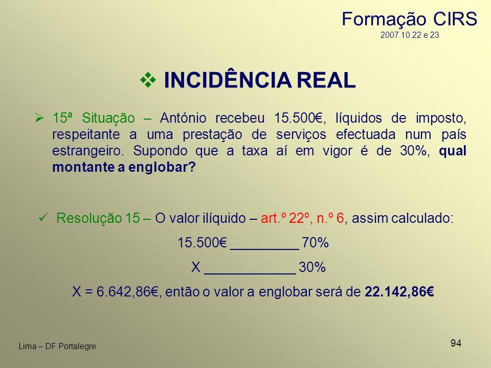94 Lima – DF Portalegre INCIDÊNCIA REAL 15ª Situação – António recebeu 15.500, líquidos de imposto, respeitante a uma prestação de serviços efectuada