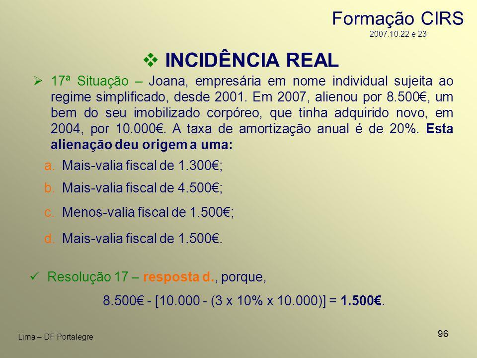 96 Lima – DF Portalegre 17ª Situação – Joana, empresária em nome individual sujeita ao regime simplificado, desde 2001. Em 2007, alienou por 8.500, um