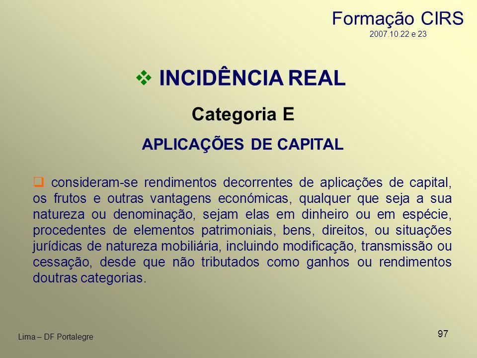 97 Lima – DF Portalegre INCIDÊNCIA REAL Categoria E APLICAÇÕES DE CAPITAL consideram-se rendimentos decorrentes de aplicações de capital, os frutos e