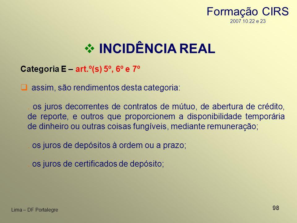 98 Lima – DF Portalegre INCIDÊNCIA REAL Categoria E – art.º(s) 5º, 6º e 7º. os juros decorrentes de contratos de mútuo, de abertura de crédito, de rep