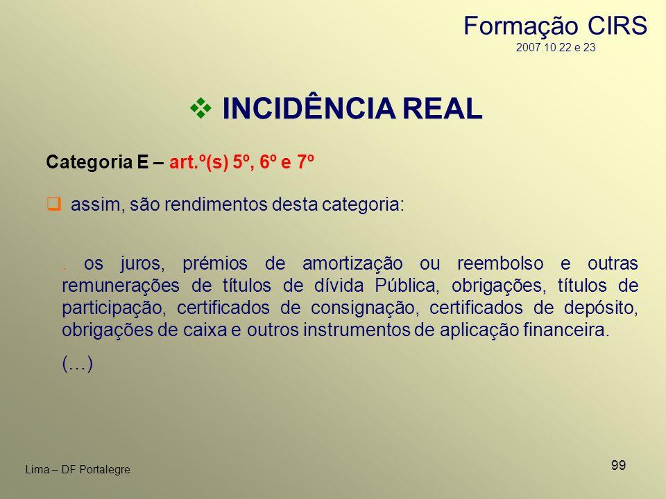 99 Lima – DF Portalegre INCIDÊNCIA REAL Categoria E – art.º(s) 5º, 6º e 7º. os juros, prémios de amortização ou reembolso e outras remunerações de tít