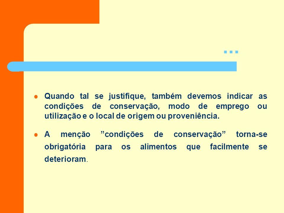 M enções obrigatórias Em Portugal, a maioria dos rótulos de produtos alimentares deve apresentar, obrigatoriamente, as seguintes menções: * a denomina