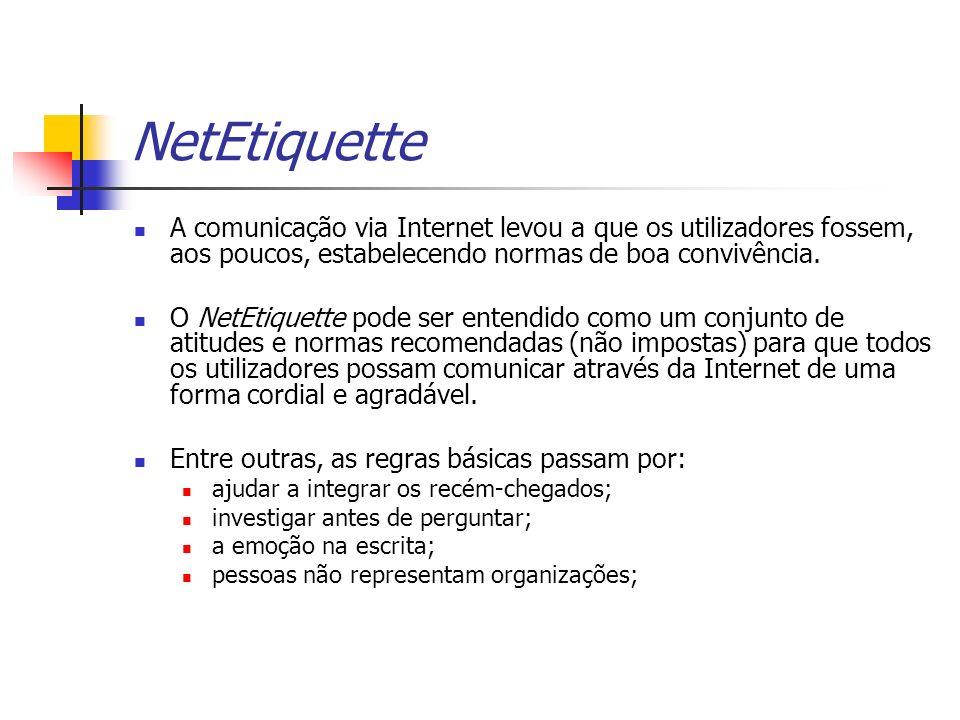 NetEtiquette A comunicação via Internet levou a que os utilizadores fossem, aos poucos, estabelecendo normas de boa convivência. O NetEtiquette pode s