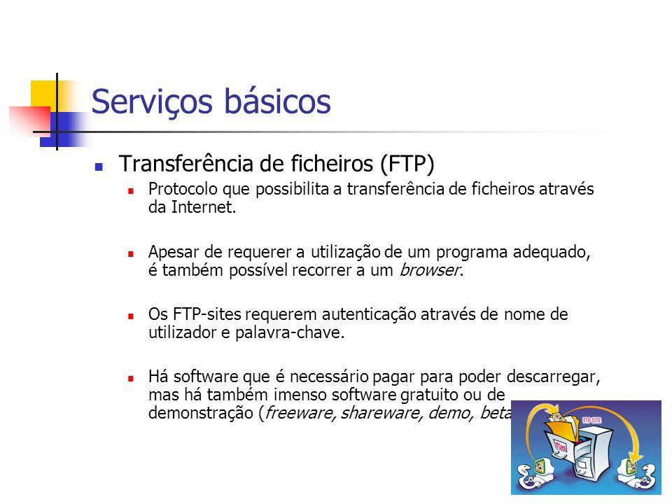 Serviços básicos Transferência de ficheiros (FTP) Protocolo que possibilita a transferência de ficheiros através da Internet. Apesar de requerer a uti