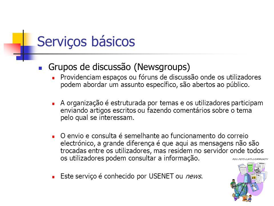 Serviços básicos Grupos de discussão (Newsgroups) Providenciam espaços ou fóruns de discussão onde os utilizadores podem abordar um assunto específico