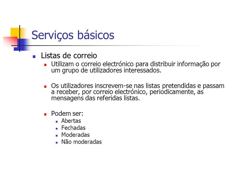 Serviços básicos Listas de correio Utilizam o correio electrónico para distribuir informação por um grupo de utilizadores interessados. Os utilizadore