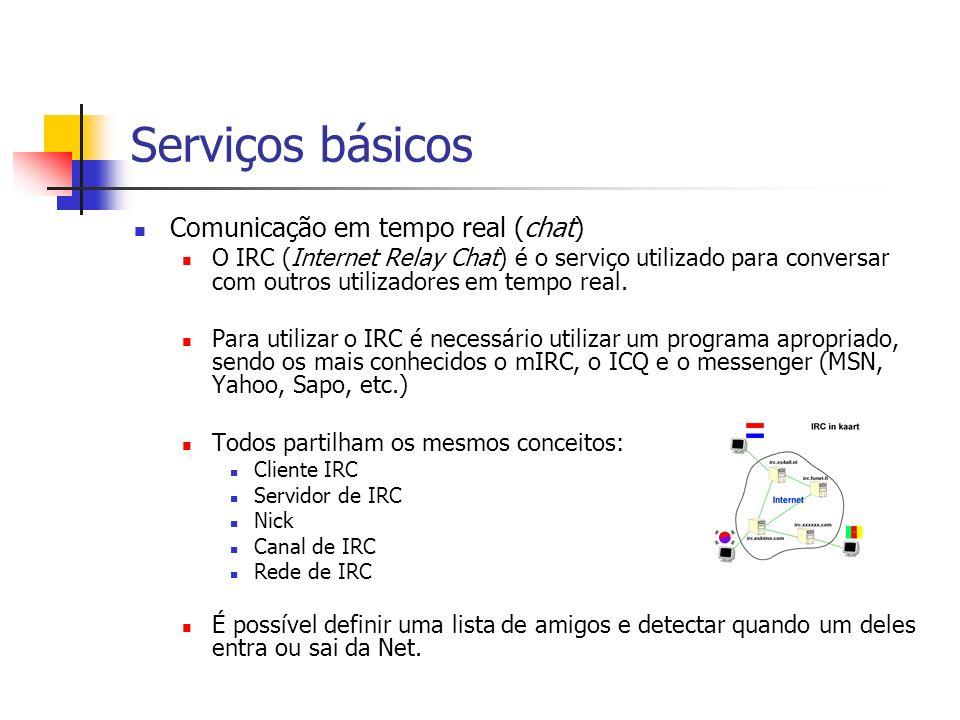 Serviços básicos Comunicação em tempo real (chat) O IRC (Internet Relay Chat) é o serviço utilizado para conversar com outros utilizadores em tempo re