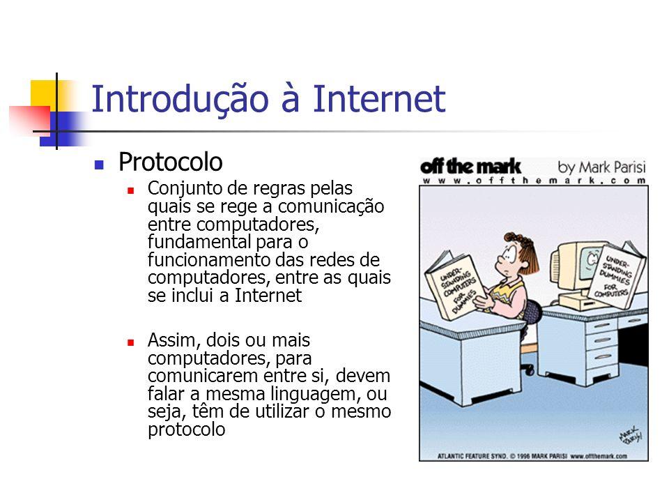 Introdução à Internet Protocolo Conjunto de regras pelas quais se rege a comunicação entre computadores, fundamental para o funcionamento das redes de