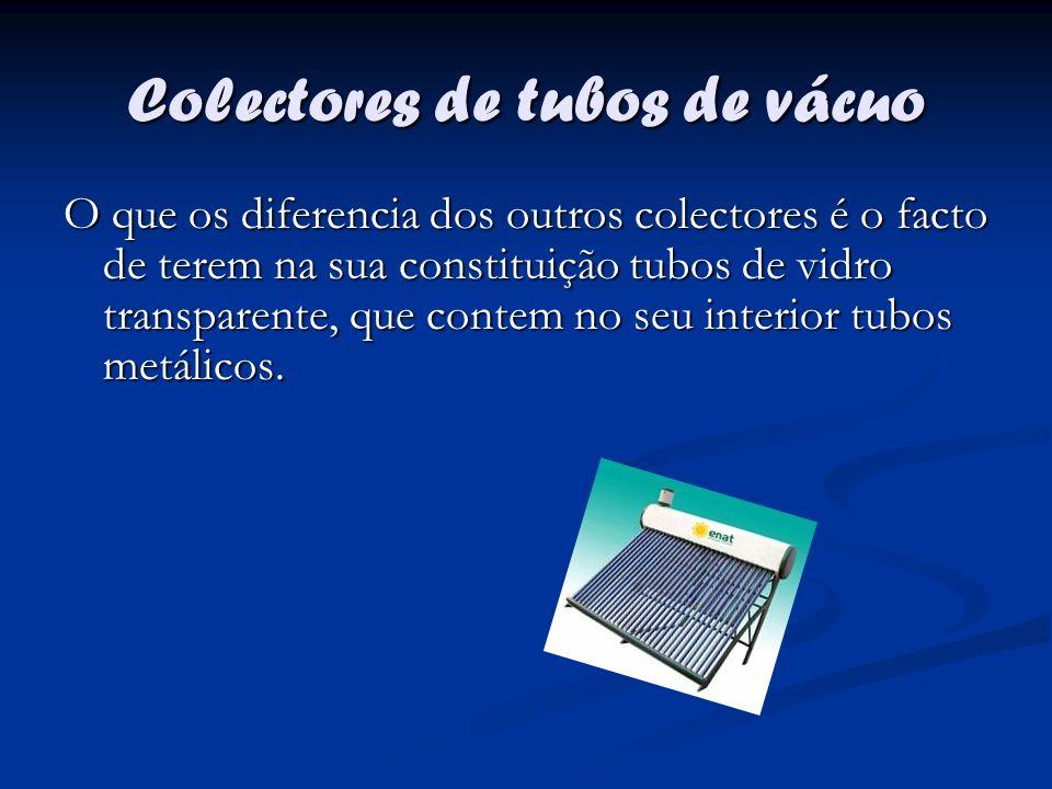 Colectores de tubos de vácuo O que os diferencia dos outros colectores é o facto de terem na sua constituição tubos de vidro transparente, que contem