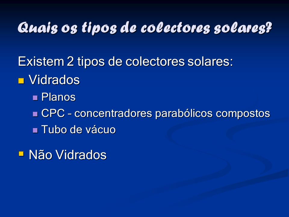 Colectores Planos São constituídos por: Vidro Vidro Absorvedor Absorvedor Isolamento Isolamento Caixa Caixa Os colectores solares planos são os mais utilizados Características: É através da placa de absorção que circula a água, encarregada de transferir o calor recebido.