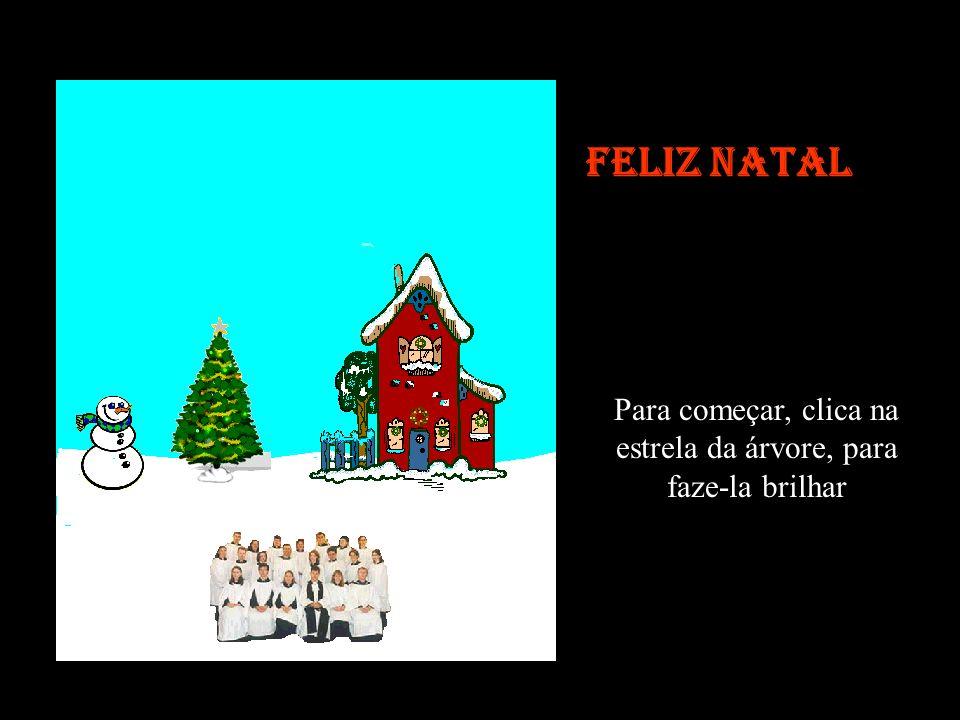 Feliz Natal Para começar, clica na estrela da árvore, para faze-la brilhar