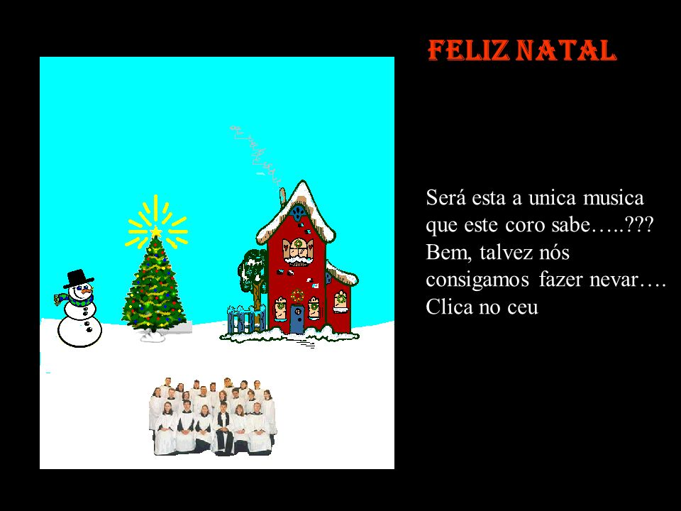 Feliz Natal Èpá, aquelo Coro está a ficar chato………….bem, continuando. Clica no boneco de neve para por um chapeu.