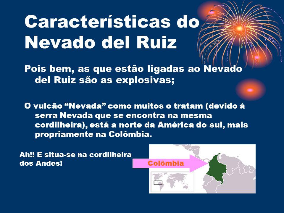 Características do Nevado del Ruiz Pois bem, as que estão ligadas ao Nevado del Ruiz são as explosivas; O vulcão Nevada como muitos o tratam (devido à