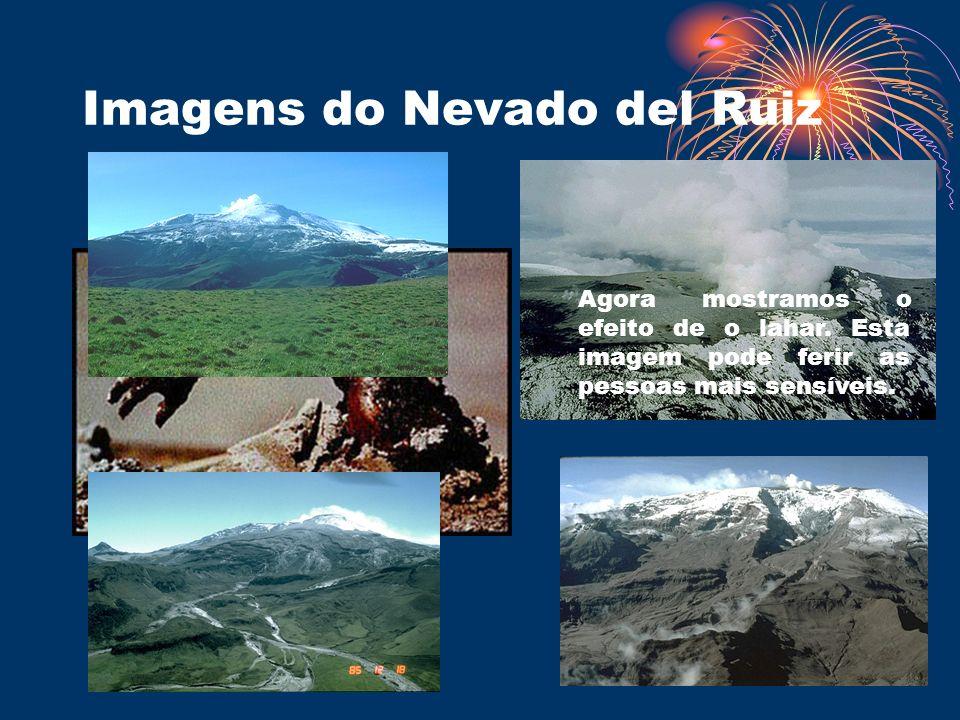 Imagens do Nevado del Ruiz Agora mostramos o efeito de o lahar. Esta imagem pode ferir as pessoas mais sensíveis.