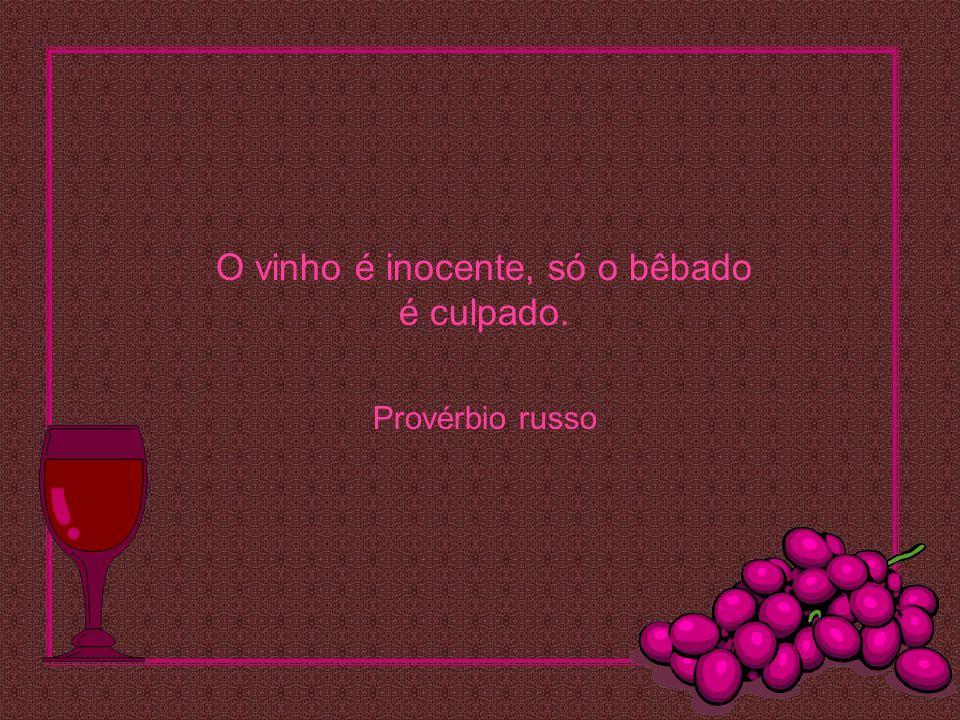 O vinho é inocente, só o bêbado é culpado. Provérbio russo