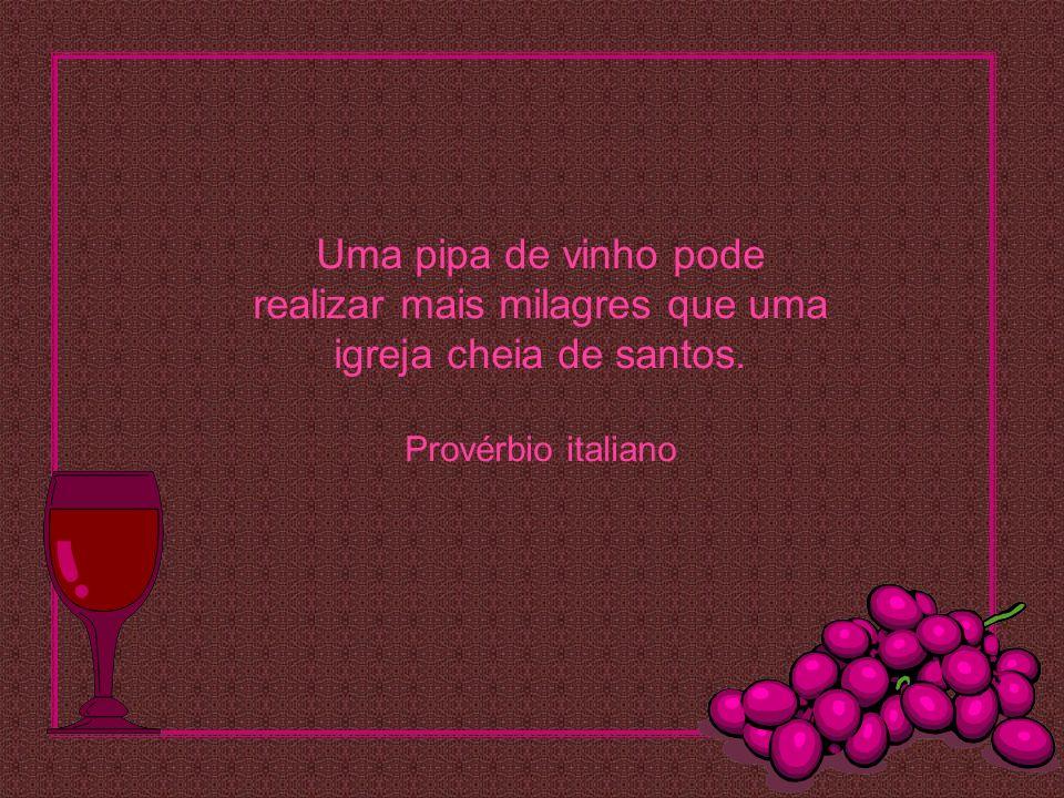 O vinho consola os tristes, rejuvenesce os velhos, inspira os jovens e alivia os deprimidos do peso das suas preocupações.