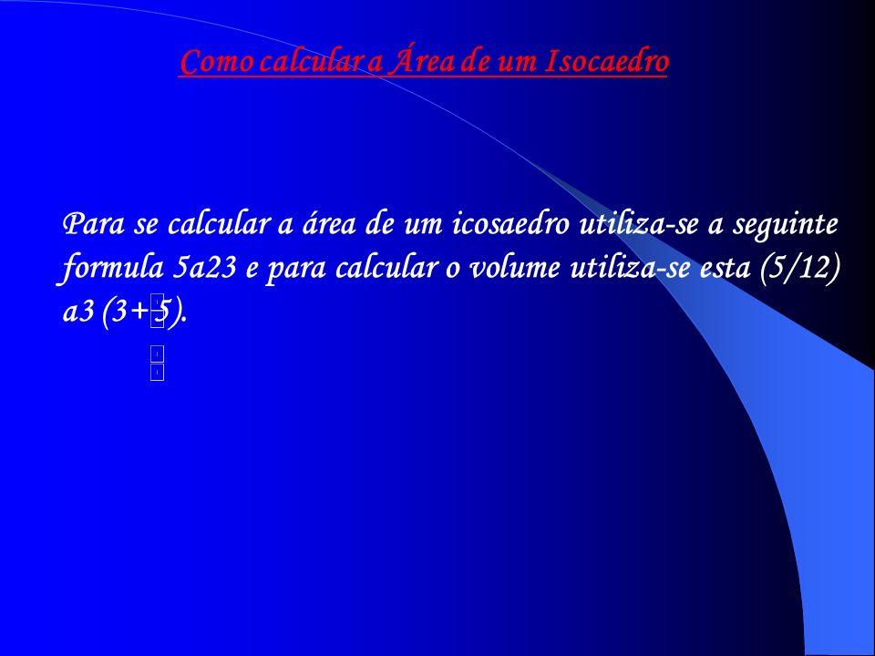 Como calcular a Área de um Isocaedro Para se calcular a área de um icosaedro utiliza-se a seguinte formula 5a23 e para calcular o volume utiliza-se es