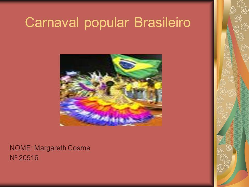Carnaval popular Brasileiro NOME: Margareth Cosme Nº 20516