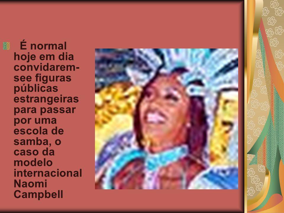 É normal hoje em dia convidarem- see figuras públicas estrangeiras para passar por uma escola de samba, o caso da modelo internacional Naomi Campbell