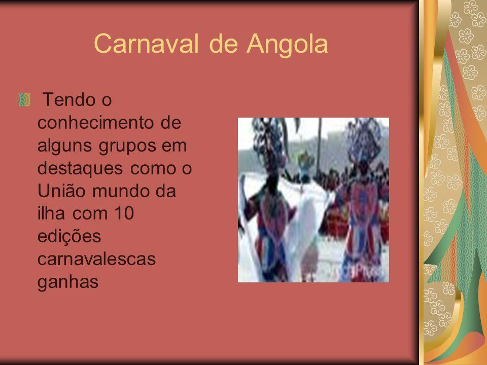 Carnaval de Angola Tendo o conhecimento de alguns grupos em destaques como o União mundo da ilha com 10 edições carnavalescas ganhas