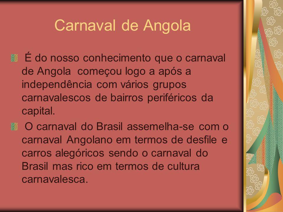 Carnaval de Angola É do nosso conhecimento que o carnaval de Angola começou logo a após a independência com vários grupos carnavalescos de bairros per