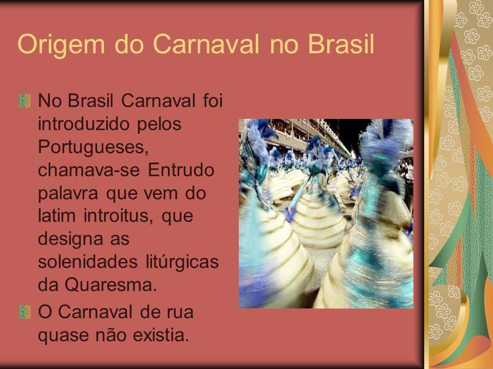 Origem do Carnaval no Brasil No Brasil Carnaval foi introduzido pelos Portugueses, chamava-se Entrudo palavra que vem do latim introitus, que designa