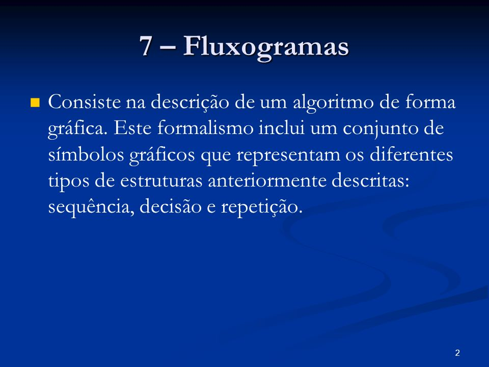 2 Consiste na descrição de um algoritmo de forma gráfica. Este formalismo inclui um conjunto de símbolos gráficos que representam os diferentes tipos