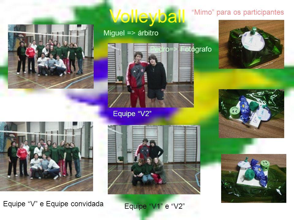 Miguel => árbitro Pedro=> Fotógrafo Mimo para os participantes Equipe V1 e V2 Equipe V2 Equipe V e Equipe convidada
