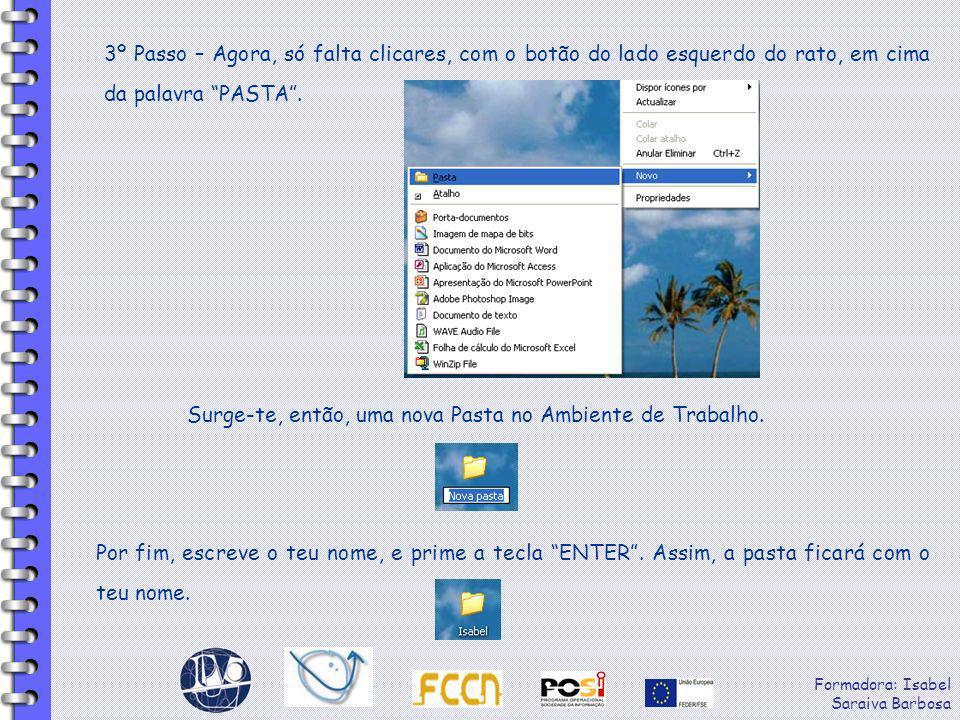 Formadora: Isabel Saraiva Barbosa 3º Passo – Agora, só falta clicares, com o botão do lado esquerdo do rato, em cima da palavra PASTA. Surge-te, então