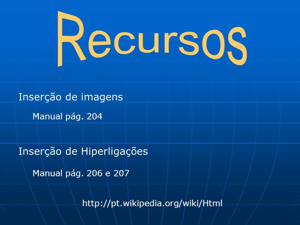 Inserção de imagens Manual pág. 204 Inserção de Hiperligações Manual pág. 206 e 207 http://pt.wikipedia.org/wiki/Html