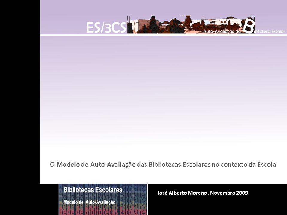 O Modelo de Auto-Avaliação das Bibliotecas Escolares no contexto da Escola José Alberto Moreno. Novembro 2009