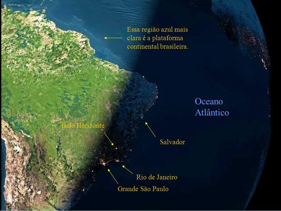 Grande São Paulo Rio de Janeiro Belo Horizonte Salvador Oceano Atlântico Essa região azul mais clara é a plataforma continental brasileira.