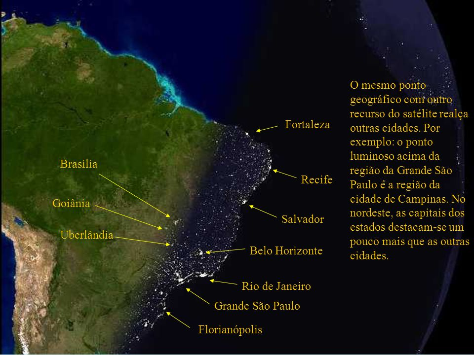 Grande São Paulo Rio de Janeiro O mesmo ponto geográfico com outro recurso do satélite realça outras cidades. Por exemplo: o ponto luminoso acima da r