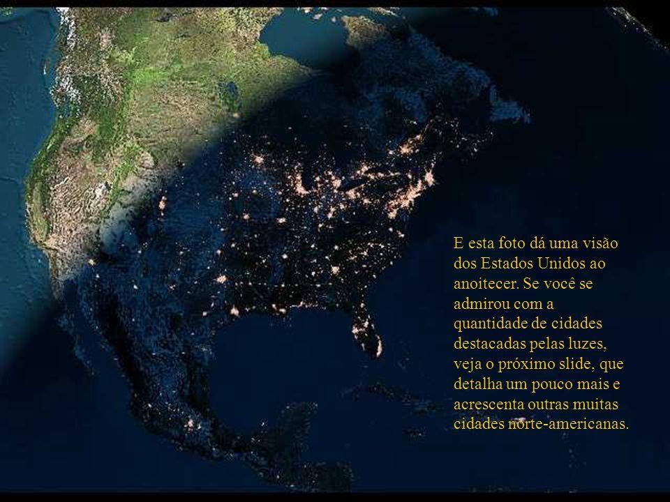 E esta foto dá uma visão dos Estados Unidos ao anoitecer. Se você se admirou com a quantidade de cidades destacadas pelas luzes, veja o próximo slide,