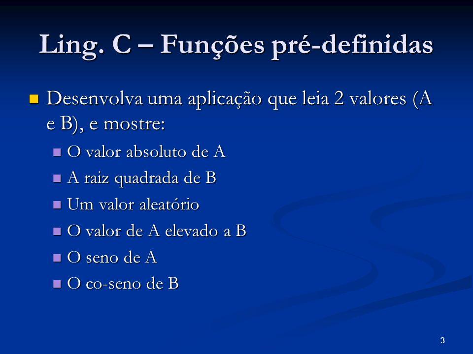 3 Ling. C – Funções pré-definidas Desenvolva uma aplicação que leia 2 valores (A e B), e mostre: Desenvolva uma aplicação que leia 2 valores (A e B),