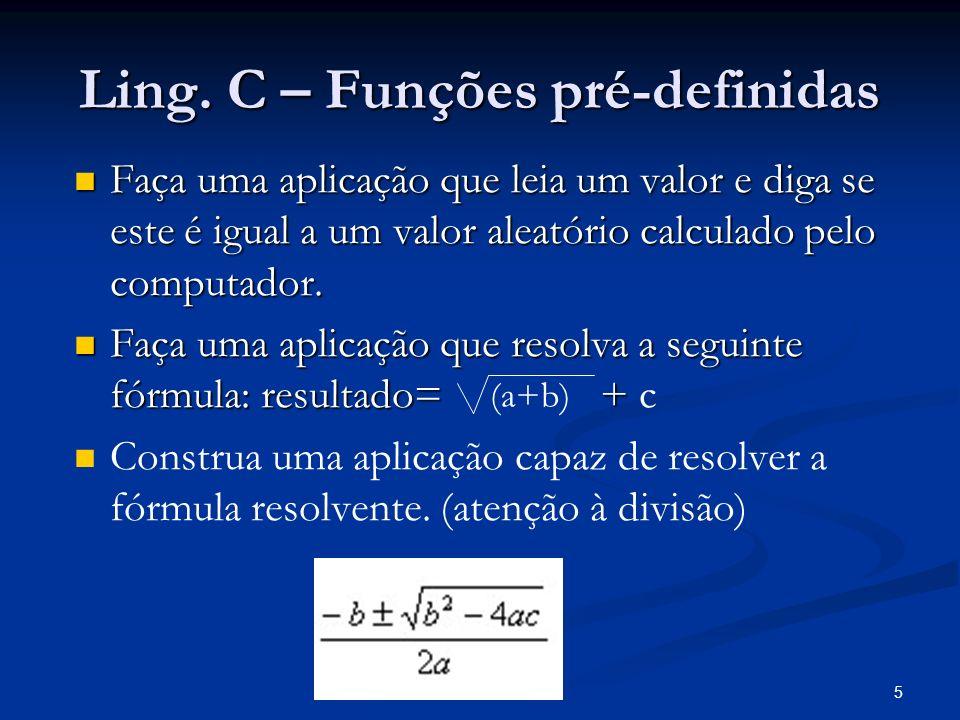 5 Ling. C – Funções pré-definidas Faça uma aplicação que leia um valor e diga se este é igual a um valor aleatório calculado pelo computador. Faça uma