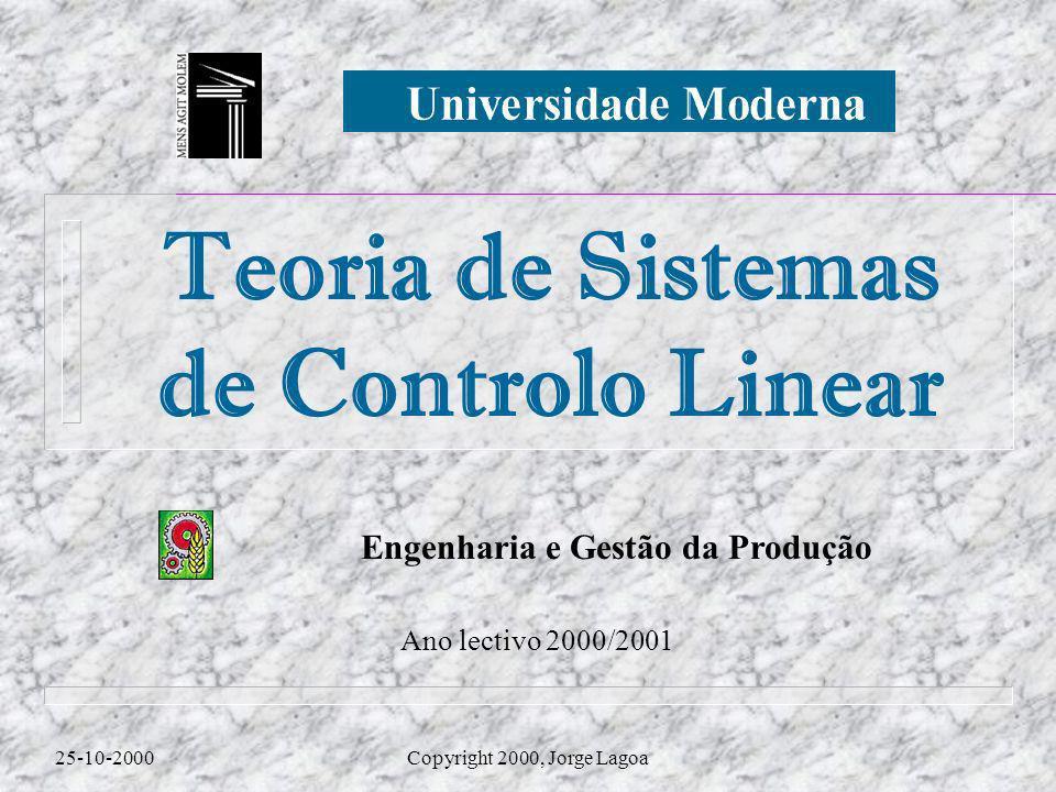 Engenharia e Gestão da Produção Teoria de Sistemas de Controlo Linear 25-10-2000Copyright 2000, Jorge Lagoa Ano lectivo 2000/2001