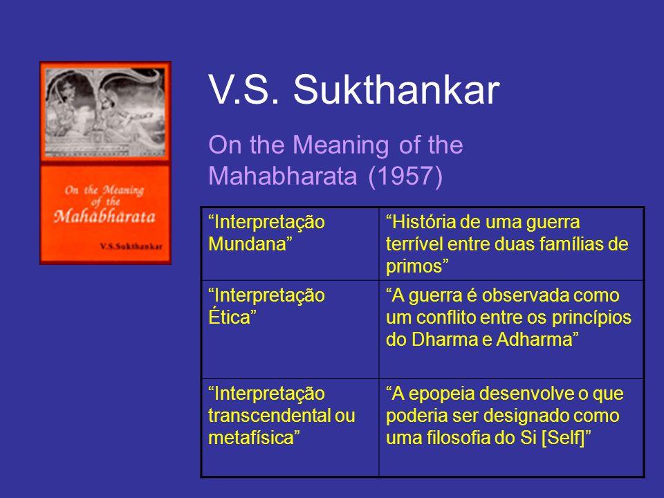 V.S. Sukthankar On the Meaning of the Mahabharata (1957) Interpretação Mundana História de uma guerra terrível entre duas famílias de primos Interpret